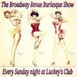 The Broadway Review Burlesque Show - Every Sunday!
